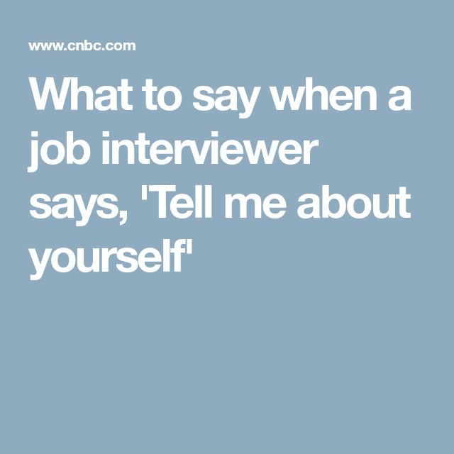What to say when a job interviewer says, 'Tell me about yourself'