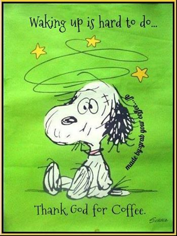 Waking up is hard to do __ Thank GOD for coffee. - Peanuts, Snoopy