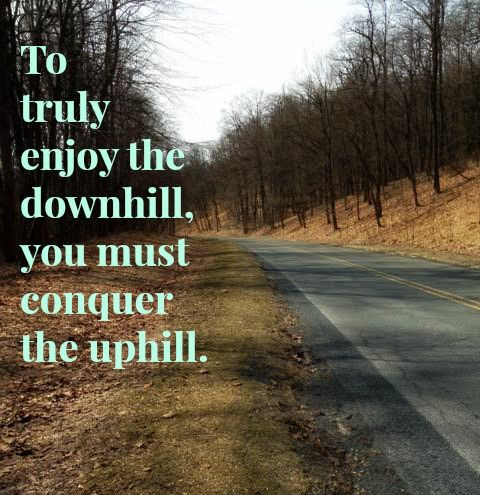 To truly enjoy the downhill, you must conquer the up! #fitnessmotivation