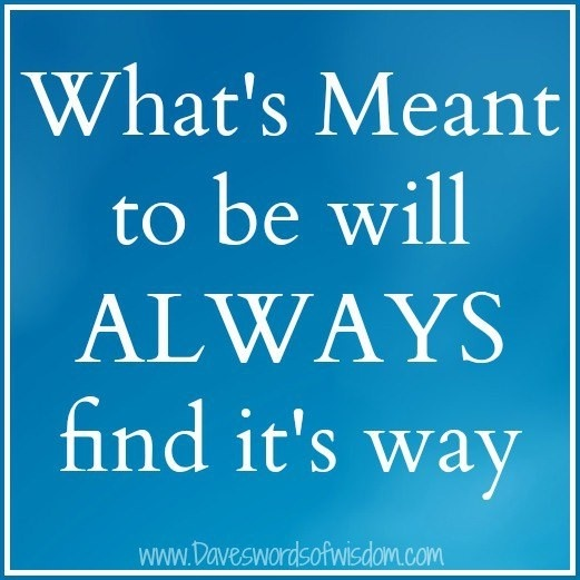 What's meant to be...