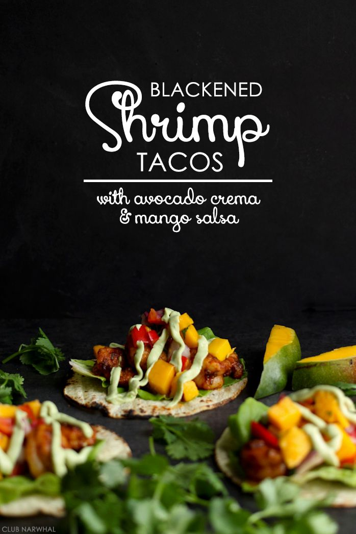 Blackened Shrimp Tacos with avocado creme and mango salsa | Club Narwhal. Oh. My. God.