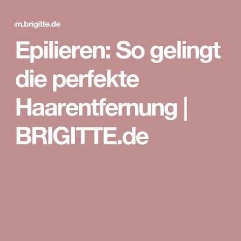 Epilieren: So gelingt die perfekte Haarentfernung   BRIGITTE.de