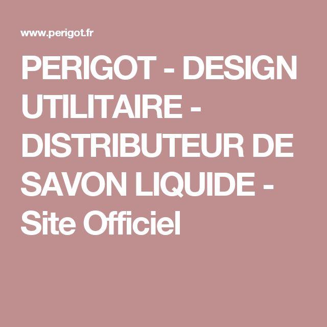 PERIGOT - DESIGN UTILITAIRE - DISTRIBUTEUR DE SAVON LIQUIDE - Site Officiel