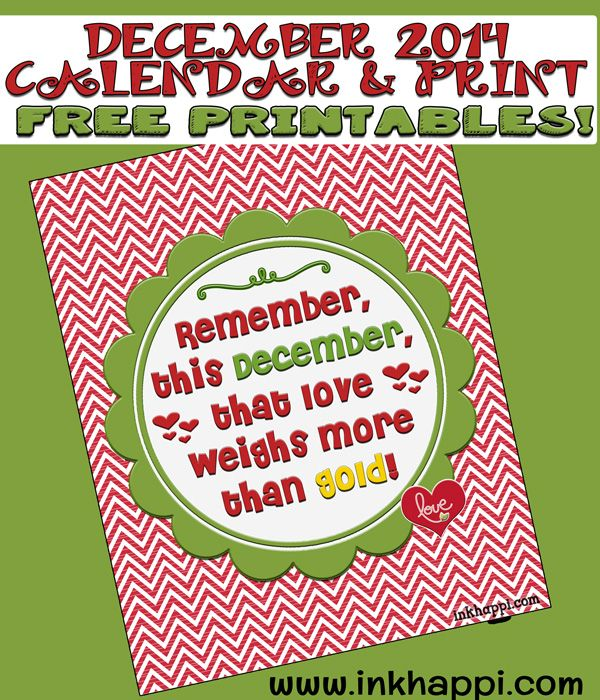"""Yes! It's the December 2014 Calendar and quote free printables from inkhappi. """"Remember this december that LOVE weighs more than gold."""""""