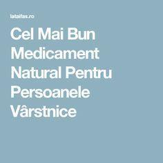 Cel Mai Bun Medicament Natural Pentru Persoanele Vârstnice