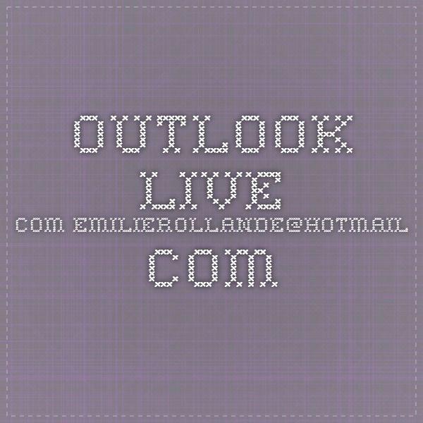 outlook.live.com emilierollande@hotmail.com
