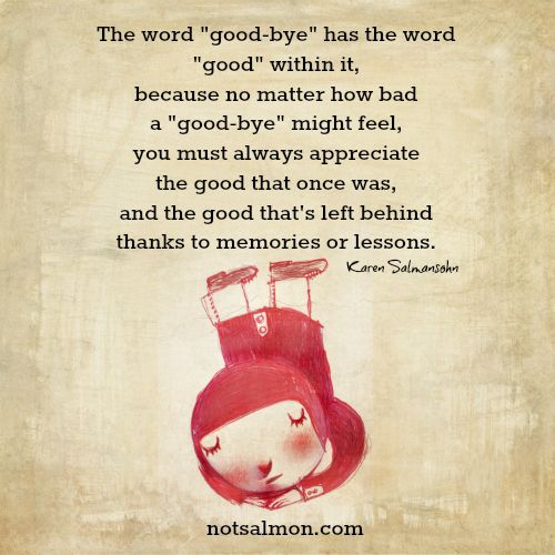 Why the word good-bye has the word good within it Karen Salmansohn