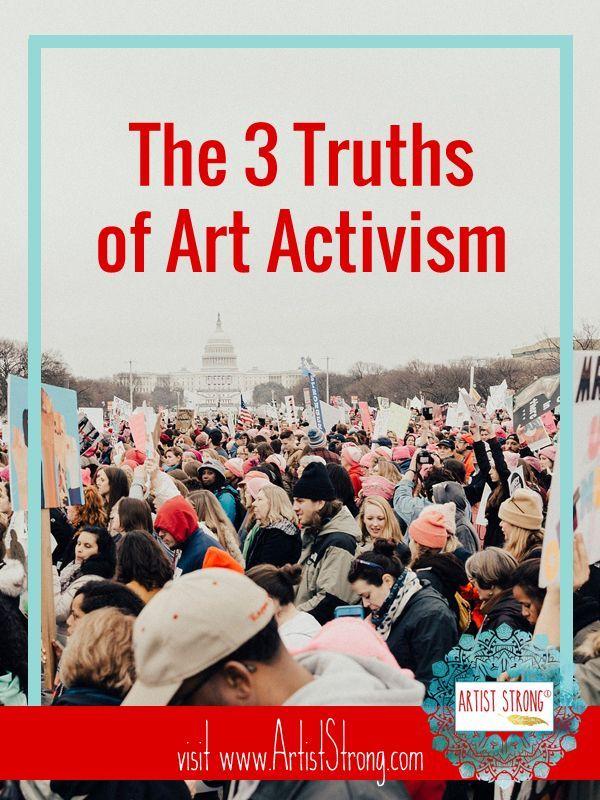 3 Truths Of Art Activism Artist Strong Activist Art Activism Art Social Activism Art