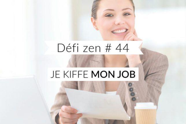 Défi zen #44 : Je kiffe mon job - Les défis des filles zen