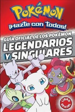Guia oficial de los Pokemon legendarios y singulares/ Legendary and unique Pokemon official guide