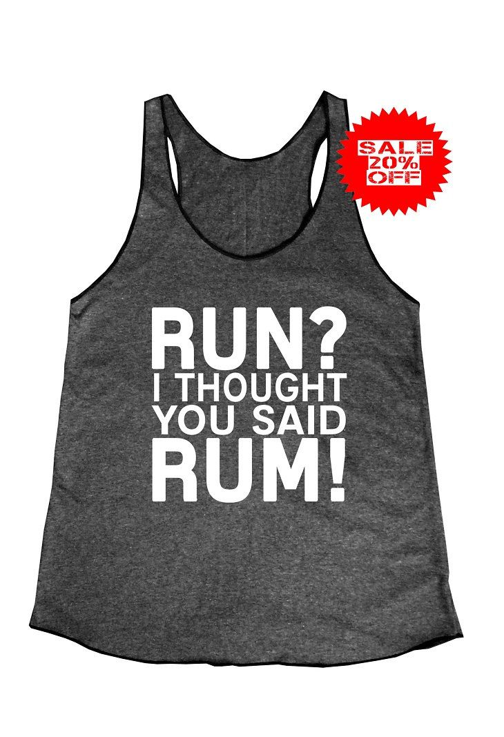 Run? I Thought You Said Rum! tank top women tank top black tank top size S M L by Decem19 on Etsy https://www.etsy.com/listing/246990382/run-i-thought-you-said-rum-tank-top