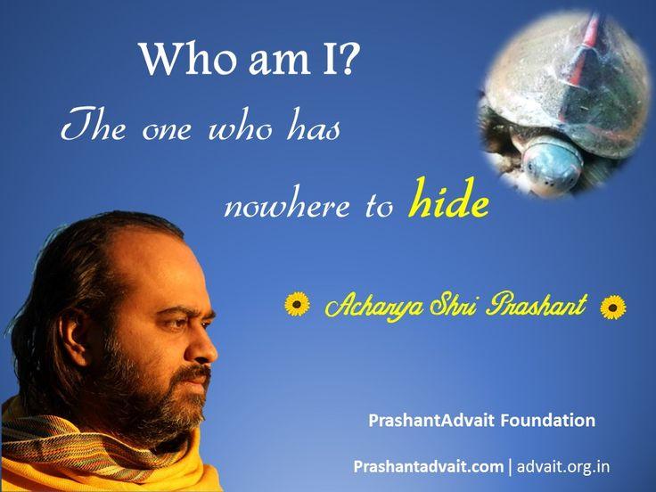 Who am I? The one who has nowhere to hide. ~ Acharya Shri Prashant #ShriPrashant #Advait #identity. #fear #ignorance Read at:- prashantadvait.com Watch at:- www.youtube.com/c/ShriPrashant Website:- www.advait.org.in Facebook:- www.facebook.com/prashant.advait LinkedIn:- www.linkedin.com/in/prashantadvait Twitter:- https://twitter.com/Prashant_Advait