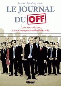 Renaud Saint-Cricq et Frédéric Gerschel - Le Journal du Off - Dans les coulisses de la campagne présidentielle. - Agrandir l'image
