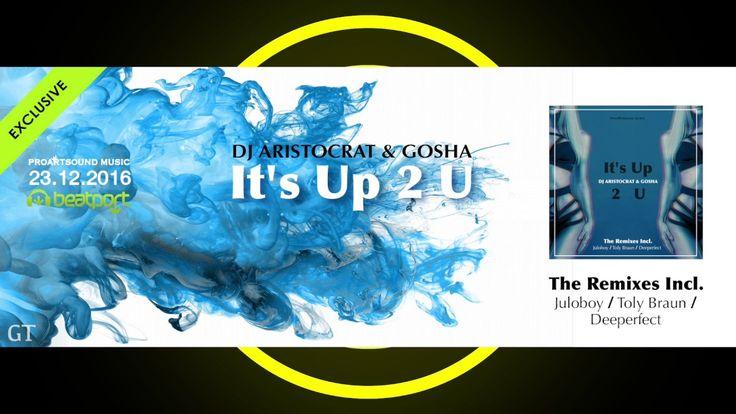 DJ Aristocrat & Gosha   It's Up 2 U (Juloboy Remix)