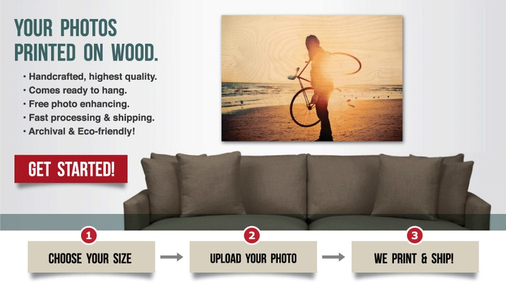 This company will print out your photo directly onto wood! (the grain will show through) For every one you buy they will plant a tree as well. =)