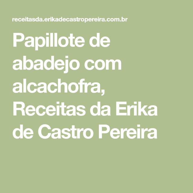 Papillote de abadejo com alcachofra, Receitas da Erika de Castro Pereira
