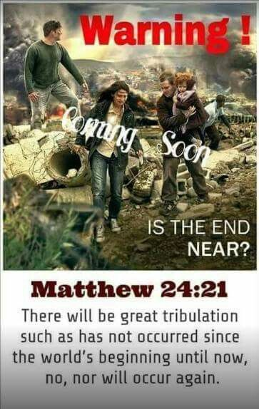 Matthew 24:21. - There will be great tribulation.