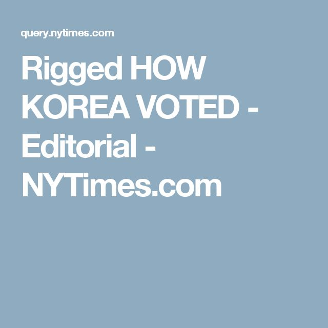 Rigged HOW KOREA VOTED - Editorial - NYTimes.com