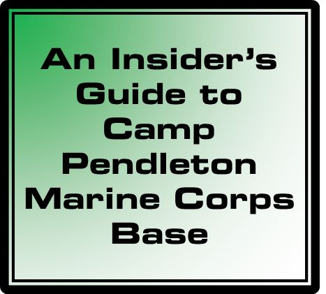 An Insider's Guide to Camp Pendleton Marine Corps Base for military housing, base information, area schools, youth care and activities, getting to and from, helpful links and more.