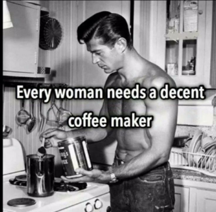Every woman needs a decent coffee maker