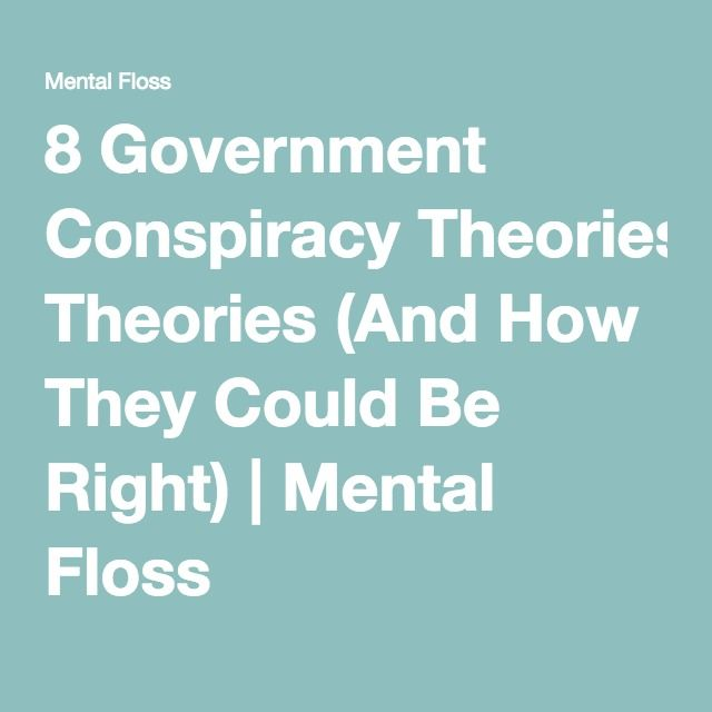 8 Government Conspiracy Theories (And How They Could Be Right) | Mental Floss