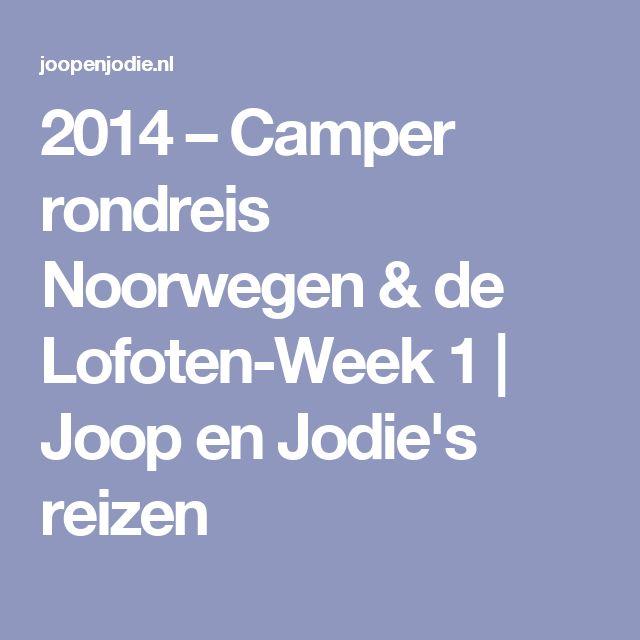 2014 – Camper rondreis Noorwegen & de Lofoten-Week 1 | Joop en Jodie's reizen