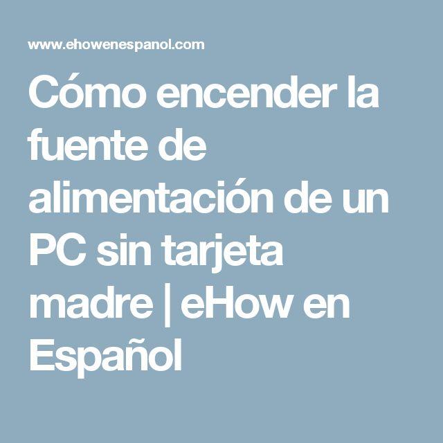 Cómo encender la fuente de alimentación de un PC sin tarjeta madre | eHow en Español