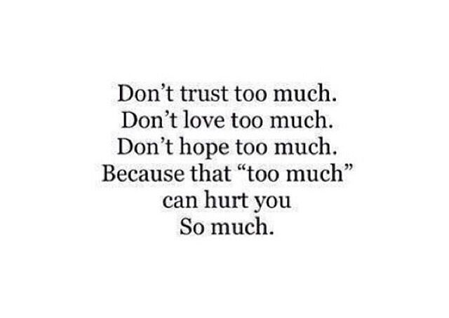 """Don't trust too much. Don't love too much. Because that """"too much"""" can hurt you So much. @ http://maddis.for.me/"""