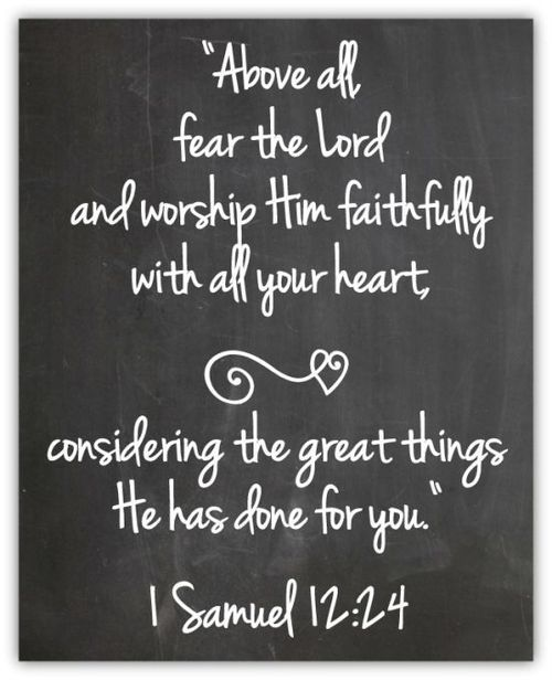 1 Samuel 12:24...More at http://beliefpics.christianpost.com/