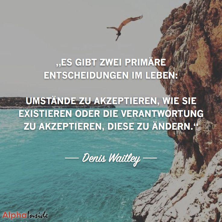 """JETZT FÜR DEN DAZUGEHÖRIGEN ARTIKEL ANKLICKEN!------------------------""""Es gibt zwei primäre Entscheidungen im Leben: Umstände zu akzeptieren, wie sie existieren oder die Verantwortung zu akzeptieren, diese zu ändern."""" - Denis Waitley"""