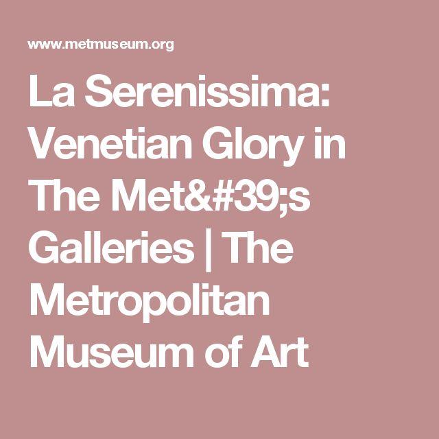 La Serenissima: Venetian Glory in The Met's Galleries | The Metropolitan Museum of Art
