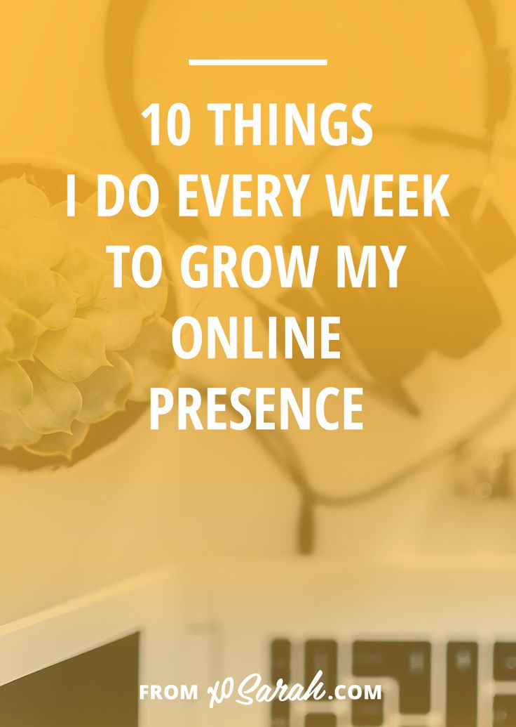 10 things I do every week to grow my online presence