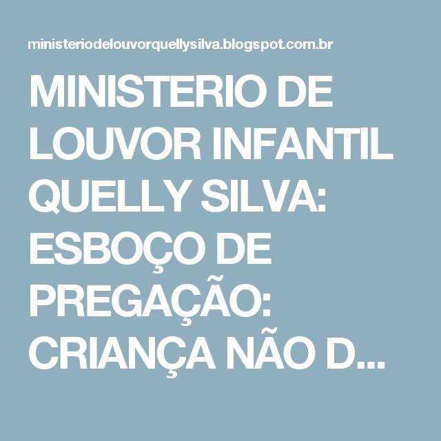 MINISTERIO DE LOUVOR INFANTIL QUELLY SILVA: ESBOÇO DE PREGAÇÃO: CRIANÇA NÃO DÁ TRABALHO... DÁ FRUTO!!!