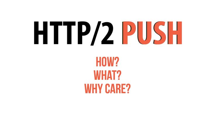 A guide on HTTP/2 Push; how it works, what it is, and why you should care about it