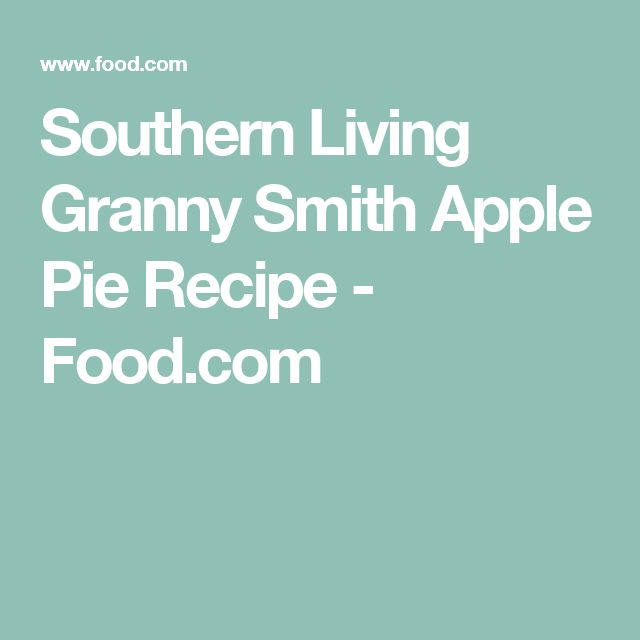 Southern Living Granny Smith Apple Pie Recipe - Food.com