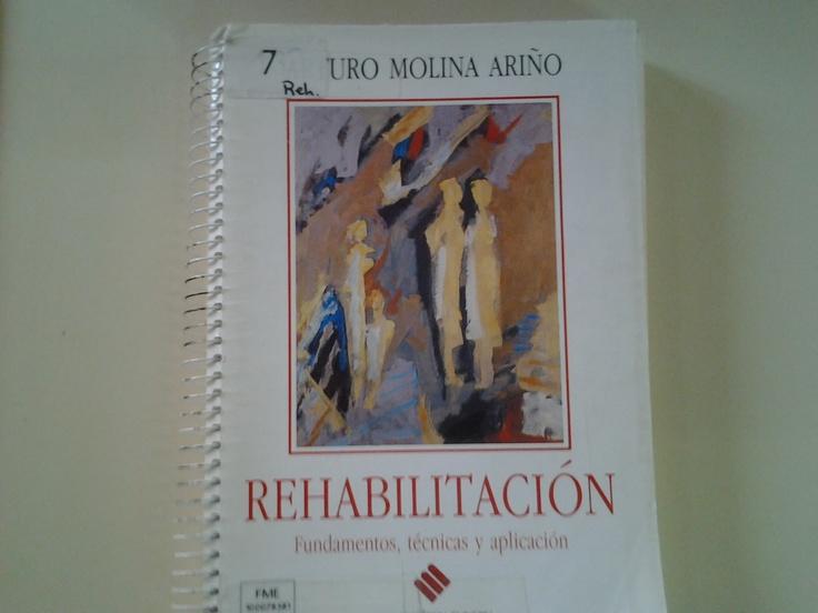 Rehabilitacion: fundamentos tecnicas y aplicación / Molila ariño, A.  http://mezquita.uco.es/record=b1024991~S6*spi