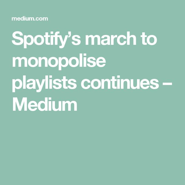 Spotify's march to monopolise playlists continues – Medium