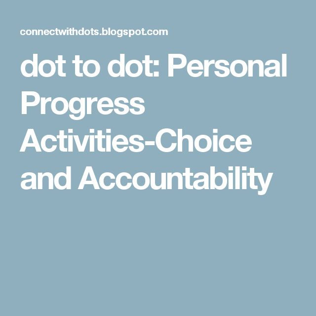 dot to dot: Personal Progress Activities-Choice and Accountability