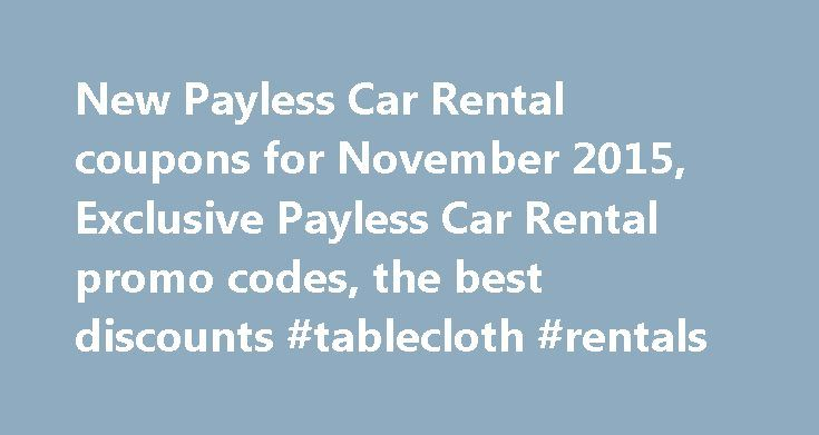 New Payless Car Rental coupons for November 2015, Exclusive Payless Car Rental promo codes, the best discounts #tablecloth #rentals http://rental.remmont.com/new-payless-car-rental-coupons-for-november-2015-exclusive-payless-car-rental-promo-codes-the-best-discounts-tablecloth-rentals/  #car rental coupon codes # Payless Car Rental Coupons These totally incredible Payless Car Rental coupons are for Online Use by following the designated links. Unless otherwise noted, these are not Payless…