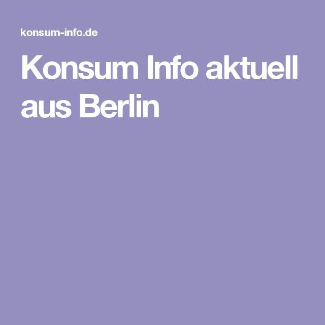 Konsum Info aktuell aus Berlin