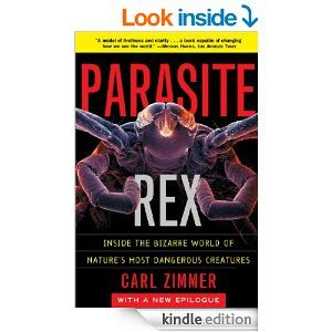 Amazon.com: Parasite Rex: Inside the Bizarre World of Nature's Most Dangerous Creatures eBook: Carl Zimmer: Kindle Store