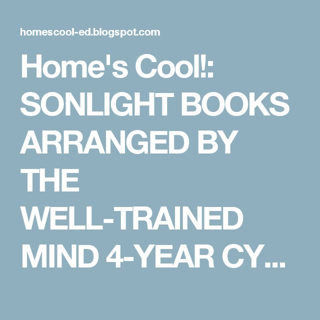 Home's Cool!: SONLIGHT BOOKS ARRANGED BY THE WELL-TRAINED MIND 4-YEAR CYCLES