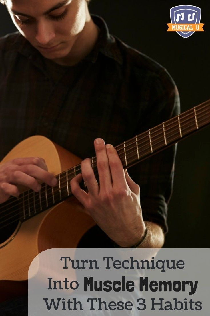 Turn Technique Into Muscle Memory With These 3 Habits Musical U Muscle Memory Guitar Lessons Tutorials Keyboard Lessons