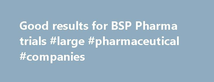 Good results for BSP Pharma trials #large #pharmaceutical #companies http://pharma.remmont.com/good-results-for-bsp-pharma-trials-large-pharmaceutical-companies/  #bsp pharma # Good results for BSP Pharma trials By 16-Aug-2002 2002-08-16T00:00:00Z BSP Pharma, a joint venture between Aarhus Oliefabrik and pharmaceutical company Astion, has reported strong results in pre-clinical trials on its shea nut oil-based treatments. The joint venture between the food and pharmaceutical companies was…