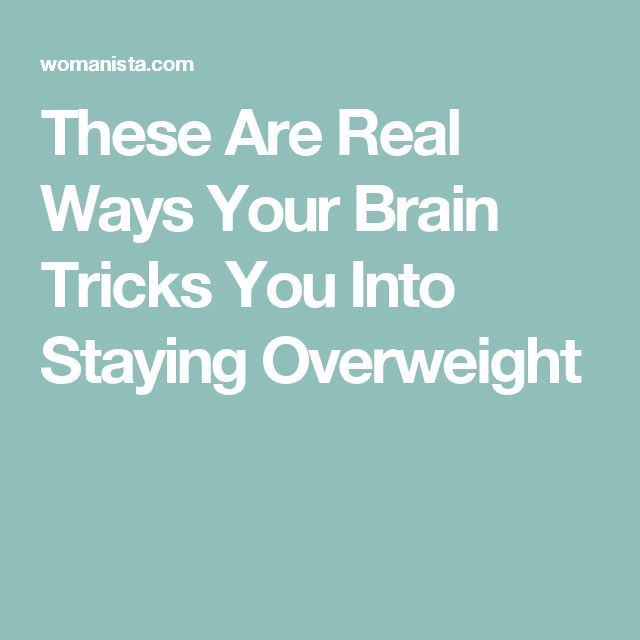 These Are Real Ways Your Brain Tricks You Into Staying Overweight