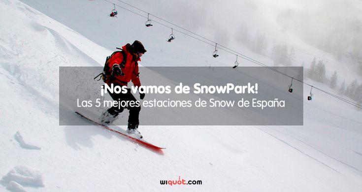 ¿Vas a lanzarte a hacer snowboard? Hoy en Wiquot te dejamos el top 5 con las mejores estaciones de snow de España ¿Preparado? ¡Nos vamos de snowparks! Baqueira, Pirineo Catalán, Valle de Arán, Snowpark Serra Baqueira, Snowpark de Comalada, Blanhiblar, Superparque Sulayr, Sierra Nevada, Federación Internacional de Esquí, Astún, Pirineo Aragonés, Sarrios Snowpark Astún, Candanchú, Snowpark de Candanchú, Aludes, Carabineros,