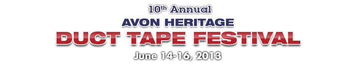Avon Heritage Duct Tape Festival-can't work it out for this year... Put on the list to try to do next year!!  Mid June