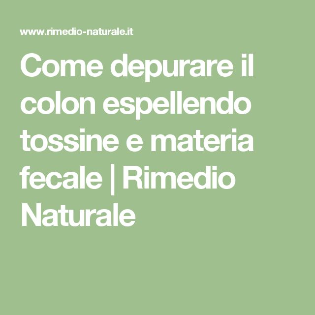 Come depurare il colon espellendo tossine e materia fecale | Rimedio Naturale