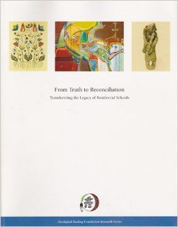 From truth to reconciliation : transforming the legacy of residential schools