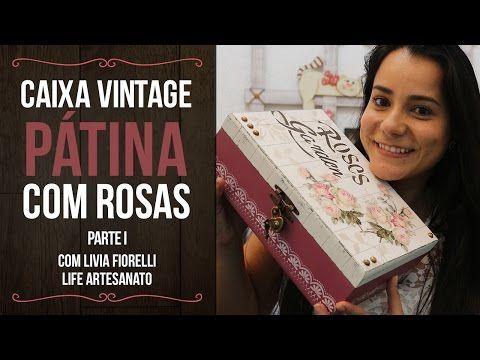 DIY | Faça Você Mesmo | Caixa Vintage Pátina com Rosas Pt. 2 | Livia Fiorelli | LiFe Artesanato - YouTube